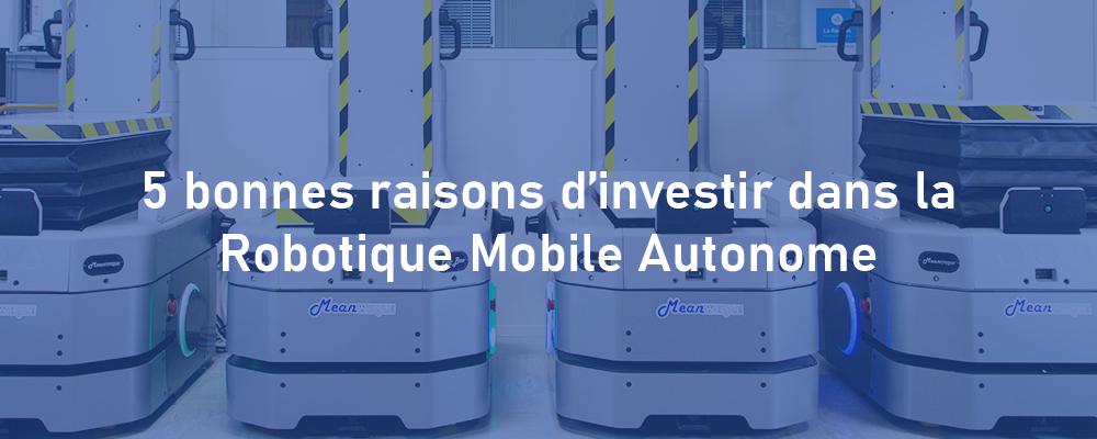 Read more about the article 5 bonnes raisons d'investir dans la Robotique Mobile Autonome